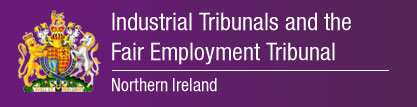 Industrial Tribunals and the Fair Employment Tribunal Northern Ireland